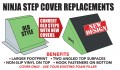 Ninja Single Slanted Step Replacement Cover (NO FOAM)